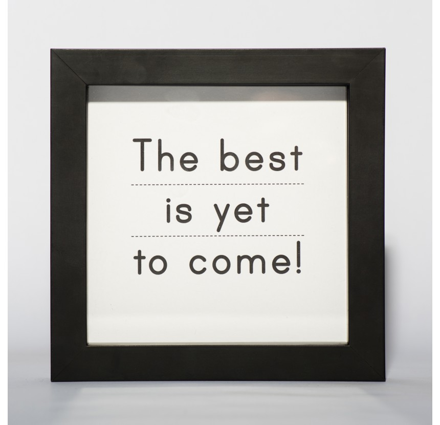 """""""The best is yet to come"""""""